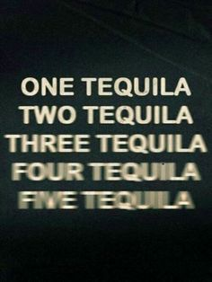 Tequila..