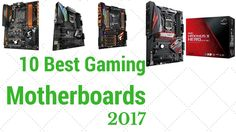 10 Best Gaming Motherboards 2017  In this video we provide you 10 best gaming motherboard 2017 November. In this video we provide best gaming motherboard,All of product are choose by our expert level gamer.   #gaming  #Motherboard  #style  #technology  #technology  #gamers  #gamingmotherboard  #pcgames  #desktop  #desktopaccessories