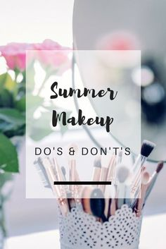Summer Makeup Do's & Don't's: Banish your gloppy lipstick, bury the heavy foundation and slippery eyeliner and lighten up your makeup for the sunshine season! - Ioanna's Notebook