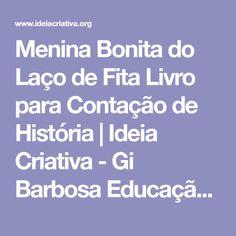 Menina Bonita do Laço de Fita Livro para Contação de História | Ideia Criativa - Gi Barbosa Educação Infantil