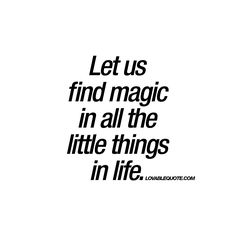 """""""Let us find magic in all the little things in life."""" - All those little things in life, are full of magic ♥ 