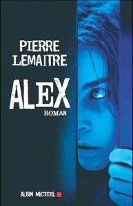&Alex&, de Pierre Lemaître Editions Albin Michel, 2011 Ce roman en trois actes est un chef-d'oeuvre, un coup de maître! Oui c'était facile... Je le reconnais. L'auteur nous présente un récit froid, brut et dur, peut-être même fataliste. Un constat direct...