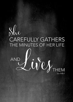 She carefully gathers the minutes of her life and lives them.