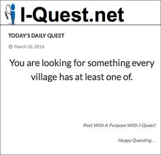 You are looking for something every village has at least one of.