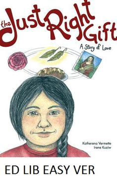 October 20, 2016. The just right gift: a story of love - by Katherena Vermette, illustrated by Irene Kuziw. Migizi loves his Gookom. Can he find the perfect gift to show her how much?
