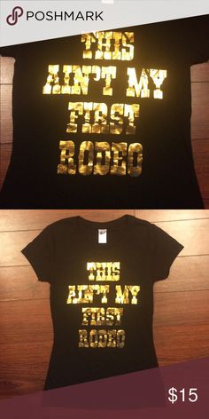 NWOT This ain't my first rodeo shirt NWOT This ain't my first rodeo shirt Tops