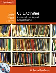 CLIL activities : a resource for subject and language teachers / Liz Dale and Rosie Tanner ; consultant and editor, Scott Thornbury