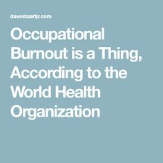 Occupational Burnout is a Thing, According to the World Health Organization - Dave Stuart Jr. Who Website, Teacher Problems, World Health Organization, Chronic Stress, What The World, Human Nature, Jr