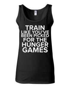 Hunger Games TShirt - Train Like You've Been Picked For The Hunger Games - Funny T Shirt for Women on Etsy, $22.00