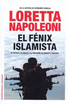 El fénix islamista : el Estado Islámico y el rediseño de Oriente Próximo / Loretta Napoleoni ; traducción de Francisco Martín Arribas