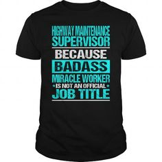 HIGHWAY MAINTENANCE SUPERVISOR Because BADASS Miracle Worker Isn't An Official Job Title T Shirts, Hoodies, Sweatshirts. GET ONE ==> https://www.sunfrog.com/LifeStyle/HIGHWAY-MAINTENANCE-SUPERVISOR--BADASS-CU-Black-Guys.html?41382