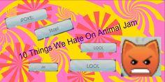 10 Things We Hate On Animal Jam