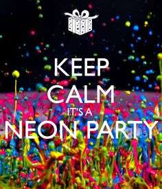 keep calm and neon party | KEEP CALM IT'S A NEON PARTY - KEEP CALM AND CARRY ON Image Generator