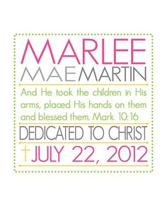 baby dedication keepsake print  @Julie Mark - if you know who is being dedicated, I could so easily make this in 8x10 and we could frame them inexpensively to give as keepsakes. Let me know!