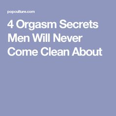 4 Orgasm Secrets Men Will Never Come Clean About