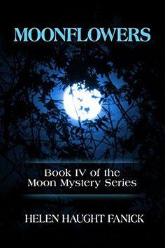 Moonflowers: Book IV of the Moon Mystery Series by Helen Haught Fanick, http://www.amazon.com/dp/B00S5FNZIQ/ref=cm_sw_r_pi_dp_CfRovb0AVPQTR