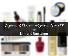 Vegane & tierversuchsfreie Kosmetik für EIN- UND UMSTEIGER *ONCE UPON A CREAM | Vegan Beauty Blog* vegan cosmetics for beginners