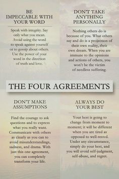 THE FOUR AGREEMENTS - Don Miguel Ruiz gives four principles as a guide to develop personal freedom and love, happiness, and peace. Don Miguel Ruiz Quotes To Live By, Me Quotes, Motivational Quotes, Inspiring Quotes, Change Quotes Job, Peace And Love Quotes, Inspirational Quotes From Books, Peace Love Happiness, Advice Quotes