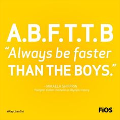 Quote from Mikaela Shiffrin, the youngest slalom champion in Olympic history, about ABFTTB #PlayLikeAGirl: