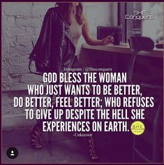 God bless the woman who just wants to be better, do better, feel better; who refuses to give up despite the hell she experiences on earth. In Jesus name Amen. Positive Quotes, Motivational Quotes, Inspirational Quotes, Positive Affirmations, Great Quotes, Quotes To Live By, I Am Me Quotes, Hard Quotes, Beau Message