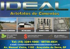 JORNAL AÇÃO POLICIAL ARAÇOIABA DA SERRA E REGIÃO ONLINE: IDEAL ARTEFATOS DE CIMENTO Av: Manoel Vieira , 1180 Jd. Tonilli - Araçoiaba da Serra - SP Site: www.idealartefatosdecimento.com.br E-mail: idealartecimento@hotmail.com tel:(15) 32811060