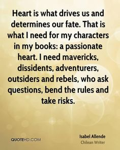 """The """"Heart"""" of the Matter: Mavericks, Outsiders & Rebels. Bend the rules, take risks. Wise Words on Writing by Isabel Allende via collegereadycoach"""