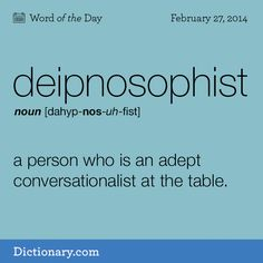 Deipnosophist: a person who is an adept conversationalist at the table