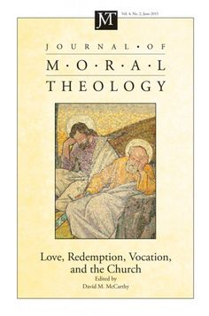 JOURNAL OF MORAL THEOLOGY, VOLUME 4, NUMBER 2 (Love, Redemption, Vocation, and the Church; edited by David M. McCarthy; Imprint: Pickwick Publications).