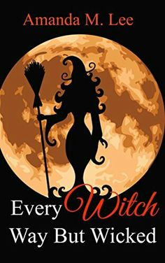 """Every Witch Way But Wicked""  ***  Amanda M. Lee  (2013)"