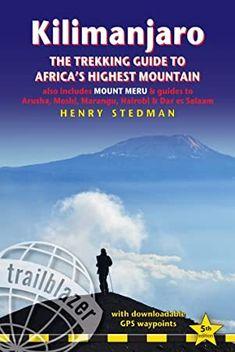 PDF Free Kilimanjaro: The Trekking Guide to Africa's Highest Mountain (Trailblazer Guide): also includes Mount Meru & guides to Arusha, Moshi, Marangu, Nairobi & Dar es Salaam Author Henry Stedman, Kenya, Tanzania, Got Books, Books To Read, Mount Meru, Dar Es Salaam, Arusha, Trail Guide, Kilimanjaro