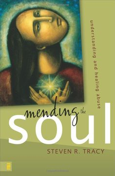 Amazon.com: Mending the Soul: Understanding and Healing Abuse (9780310285298): Steven R. Tracy: Books