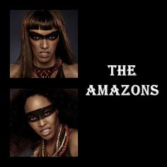 The Amazons. They were pretty cool gals, Indians and changing people's visions