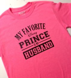 My Favorite Disney Prince is my HUSBAND! Disney vacation shirt, disney prince, honeymoon disney shirt, family Disney shirt, Ladies Disney by asusanleedesign on Etsy https://www.etsy.com/listing/227792926/my-favorite-disney-prince-is-my-husband