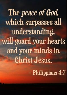 The peace of God, which surpasses all understanding, will guard your hearts and your minds in Christ Jesus. Philippians 4:7 #Philippians #PeaceOfGod #ChristJesus #Scriptures #Jesus #TheWord #TheTruth #BibleVerses #bible #WordOfGod #GoodNews
