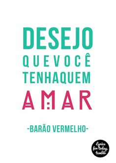 ''#Desejo que você tenha a quem #amar.'' -Barão Vermelho. #Frases