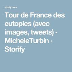 Tour de France des eutopies (avec images, tweets) · MicheleTurbin · Storify
