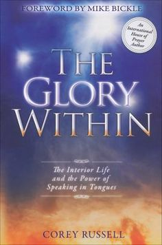 Buy The Glory Within: The Interior Life and the Power of Speaking in Tongues by Corey Russell, Mike Bickle and Read this Book on Kobo's Free Apps. Discover Kobo's Vast Collection of Ebooks and Audiobooks Today - Over 4 Million Titles! Bible Concordance, Destiny Images, Holy Spirit Come, Speaking In Tongues, Spiritual Warfare, Inspirational Books, Book Nooks, Words Of Encouragement, Nonfiction