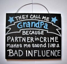 THEY CALL ME GRANDPA/PARTNER IN CRIME sign. This sign is hand made as you order so It can easily be changed to say PAPAW,GRANDAD ETC..or whatever name the grandfather you know or are is affectionately called by the kiddos. I would also be happy to do the colored (blue on this one) Fathers Day Jokes, Happy Fathers Day, Sign Quotes, Funny Quotes, Grandfather Quotes, 90 Birthday, Mom And Dad Quotes, Router Projects, Happy Quotes Inspirational