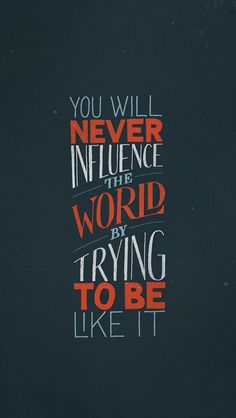 You'll never influence the world by trying to be like it Ispirational Quotes, Motivational Quotes, Jesus Quotes, Scripture Quotes, Photo Wallpaper, Cool Wallpaper, Entrepreneur, Innovation Quotes, Righteousness Of God