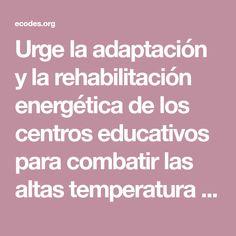 Urge la adaptación y la rehabilitación energética de los centros educativos para combatir las altas temperatura que sufren los niños en periodo escolar debido al adelanto y prolongación del verano como consecuencia de la crisis ...