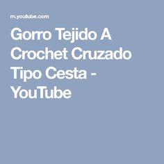 Gorro Tejido A Crochet Cruzado Tipo Cesta - YouTube