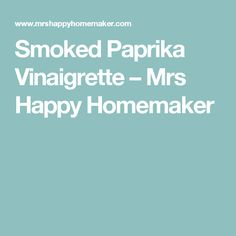 Smoked Paprika Vinaigrette – Mrs Happy Homemaker