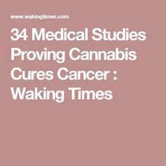 34 Medical Studies Proving Cannabis Cures Cancer : Waking Times