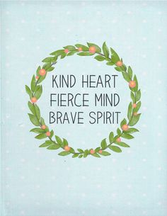 Kind Heart ~ Fierce Mind ~ Brave Spirit - Heart/mind are one. Kindness is fierce and brave! The Words, Cool Words, Great Quotes, Quotes To Live By, Inspirational Quotes, Motivational Quotes, Pretty Words, Beautiful Words, Words Quotes