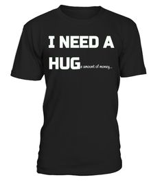 "# I NEED A HUGe amount of money T-Shirt .  Special Offer, not available in shops      Comes in a variety of styles and colours      Buy yours now before it is too late!      Secured payment via Visa / Mastercard / Amex / PayPal      How to place an order            Choose the model from the drop-down menu      Click on ""Buy it now""      Choose the size and the quantity      Add your delivery address and bank details      And that's it!      Tags: Good For To Wear to Meet Ups Picnics Schools…"