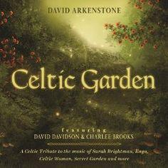 "Music:  ""Celtic Garden: A Celtic Tribute To The Music Of Sarah Brightman, Enya, Celtic Woman, Secret Garden And More,"" #David #Arkenstone."