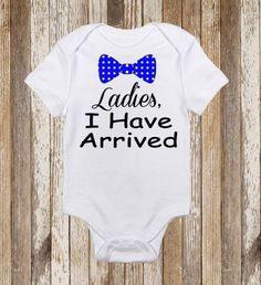 Ladies I Have Arrived  Baby Onesie Toddler by CountryHeartDesignz