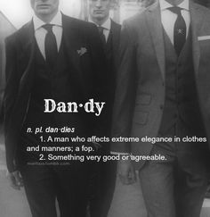 Dan*dy 1. A man who affects extreme elegance in clothes and manners. 2. Something very good or agreeable.