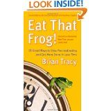 """""""Eat That Frog!: 21 Great Ways to Stop Procrastinating and Get More Done in Less Time"""" by Brian Tracy"""
