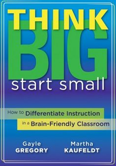Buy Think Big, Start Small: How to Differentiate Instruction in a Brain-Friendly Classroom by Gayle Gregory, Martha Kaufeldt and Read this Book on Kobo's Free Apps. Discover Kobo's Vast Collection of Ebooks and Audiobooks Today - Over 4 Million Titles! Differentiation Strategies, Differentiation In The Classroom, Differentiated Instruction, A Classroom, Teaching Strategies, Teaching 6th Grade, Good Health Tips, Book Study, Think Big